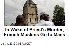 In Wake of Priest's Murder, French Muslims Go to Mass