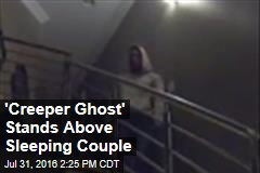 'Creeper Ghost' Stands Above Sleeping Couple