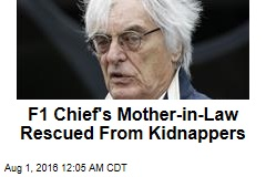 F1 Chief's Mother-in-Law Rescued From Kidnappers