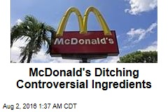McDonald's Ditching Controversial Ingredients