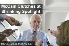 McCain Clutches at Shrinking Spotlight