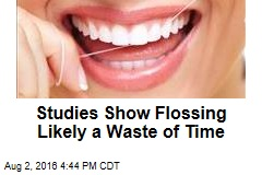Studies Show Flossing Likely a Waste of Time
