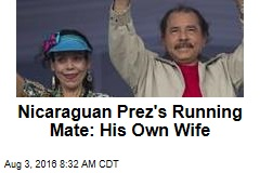 Nicaraguan Prez's Running Mate: His Own Wife