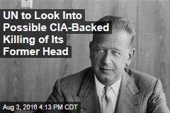 UN to Look Into Possible CIA-Backed Killing of Its Former Head