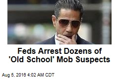 Feds Arrest Dozens of 'Old School' Mob Suspects