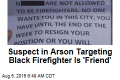 Suspect in Arson Targeting Black Firefighter Is 'Friend'