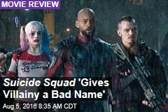 Suicide Squad 'Gives Villainy a Bad Name'