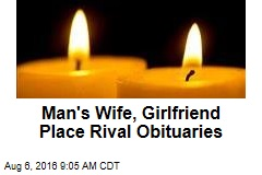 Man's Wife, Girlfriend Place Rival Obituaries