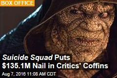 Suicide Squad Puts $135.1M Nail in Critics' Coffins