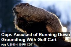 Cops Accused of Running Down Groundhog With Golf Cart