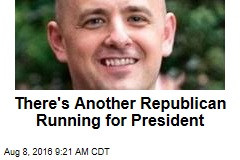 There's Another Republican Running for President