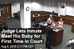 Judge Lets Inmate Meet His Baby for First Time in Court