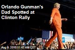 Orlando Gunman's Dad Spotted at Clinton Rally