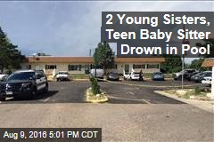 2 Young Sisters, Teen Baby Sitter Drown in Pool