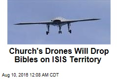 Church's Drones Will Drop Bibles on ISIS Territory