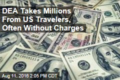DEA Takes Millions From US Travelers, Often Without Charges