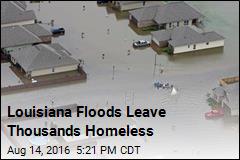 Louisiana Floods Leave Thousands Homeless