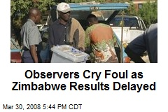Observers Cry Foul as Zimbabwe Results Delayed