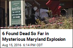 6 Found Dead So Far in Mysterious Maryland Explosion