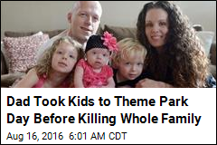 Dad Took Kids to Theme Park Day Before Killing Whole Family