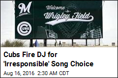 Cubs Fire DJ for 'Irresponsible' Song Choice