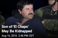 Son of 'El Chapo' May Be Kidnapped