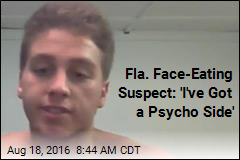 Fla. Face-Eating Suspect: 'I've Got a Psycho Side'