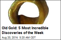 Old Gold: 5 Most Incredible Discoveries of the Week