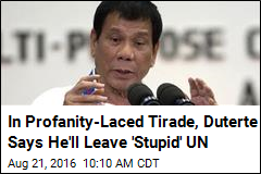 In Profanity-Laced Tirade, Duterte Says He'll Leave 'Stupid' UN