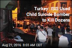 Turkey: ISIS Used Child Suicide Bomber to Kill Dozens