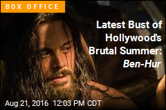 Latest Bust of Hollywood's Brutal Summer: Ben-Hur