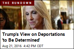 Trump 's View on Deportations 'to Be Determined'