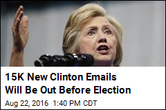 15K New Clinton Emails Will Be Out Before Election