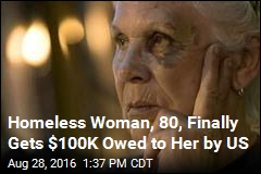Homeless Woman, 80, Finally Gets $100K Owed to Her by US
