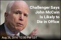 Challenger Says John McCain Is Likely to Die in Office