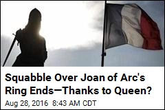 Squabble Over Joan of Arc's Ring Ends—Thanks to Queen?