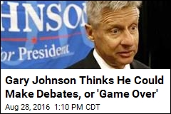 Gary Johnson Thinks He Could Make Debates, or 'Game Over'