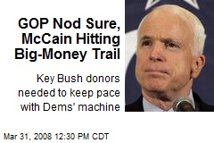 GOP Nod Sure, McCain Hitting Big-Money Trail