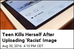 Teen Kills Herself After Uploading 'Racist' Image