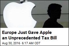 Europe Just Gave Apple an Unprecedented Tax Bill
