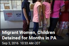 Migrant Women, Children Detained for Months in PA