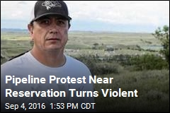 Pipeline Protest Near Reservation Turns Violent