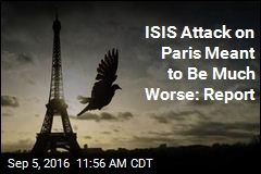 ISIS Attack on Paris Meant to Be Much Worse: Report