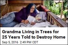 Grandma Living in Trees for 25 Years Told to Destroy Home