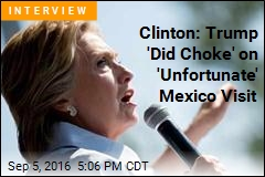 Clinton: Trump 'Did Choke' on 'Unfortunate' Mexico Visit