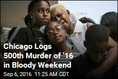 Chicago Logs 500th Murder of '16 in Bloody Weekend