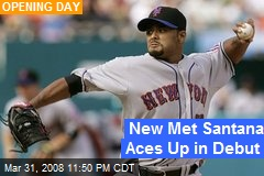 New Met Santana Aces Up in Debut