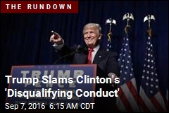 Trump Slams Clinton's 'Disqualifying Conduct'