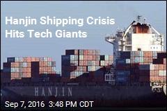 Hanjin Shipping Crisis Hits Tech Giants