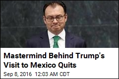 Mastermind of Trump's Mexico Visit Quits